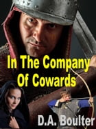 In The Company of Cowards by D.A. Boulter