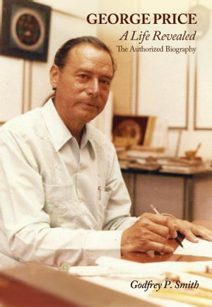 George Price - A Life Revealed: The Authorized Biography