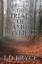 The Trials of Amos Rayfield by J. D. Bryce