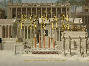 The Roman Forum A Reconstruction and Architectural Guide