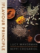 The Flavour Principle: Enticing Your Senses With Food and Drink by Lucy Waverman