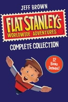 Flat Stanley's Worldwide Adventures Collection: Books 1-12 by Jeff Brown