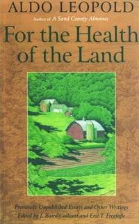 For the Health of the Land: Previously Unpublished Essays And Other Writings