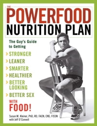 The Powerfood Nutrition Plan: The Guy's Guide to Getting Stronger, Leaner, Smarter, Healthier…