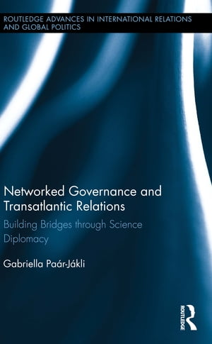 Networked Governance and Transatlantic Relations Building Bridges through Science Diplomacy