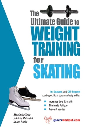 The Ultimate Guide to Weight Training for Skating by Rob Price