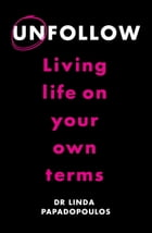 Unfollow: Living Life on Your Own Terms by Linda Papadopoulos