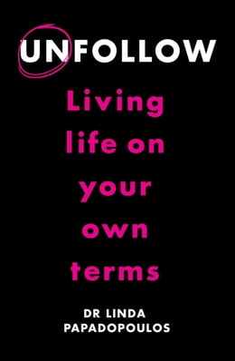 Book Unfollow: Living Life on Your Own Terms by Linda Papadopoulos