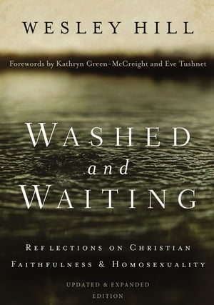 Washed and Waiting Reflections on Christian Faithfulness and Homosexuality