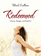Redeemed: Chosen, Bought, and Paid For