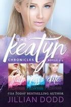 The Keatyn Chronicles: Books 1-3 by Jillian Dodd