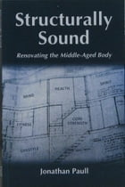 Structurally Sound - Renovating The Middle-Aged Body by Jonathan Paull