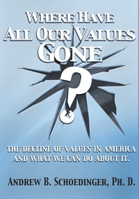 Where Have All Our Values Gone?: The Decline of Values in America and What We Can Do About It