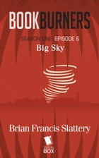 Big Sky (Bookburners Season 1 Episode 6) by Brian Francis Slattery