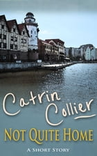 Not Quite Home by Catrin Collier