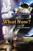 What Now? - Jeremy Shuttle Adventures, Book Three