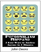 Personality Mapping: 5 Easy Ways To Analyze Anyone in 5 minutes by John Owens