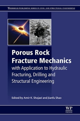Book Porous Rock Fracture Mechanics: with Application to Hydraulic Fracturing, Drilling and Structural… by Amir Shojaei