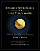 Studying and Learning in a High-Stakes World: Making Tests Work for Teachers