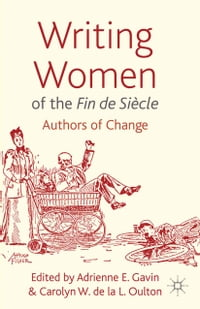 Writing Women of the Fin de Siècle: Authors of Change