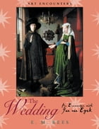 The Wedding: An Encounter with Jan Van Eyck by E.M. Rees