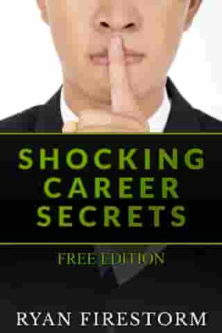 Shocking Career Secrets: Free Edition by Ryan Firestorm
