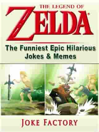 The Legend of Zelda The Funniest Epic Hilarious Jokes & Memes