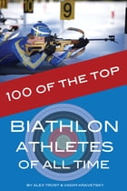 100 of the Top Biathlon Athletes of All Time by alex trostanetskiy