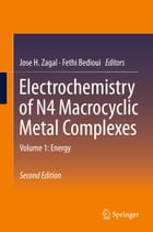 Electrochemistry of N4 Macrocyclic Metal Complexes: Volume 1: Energy by Jose H. Zagal