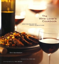 The Wine Lover's Cookbook: Great Meals for the Perfect Glass of Wine