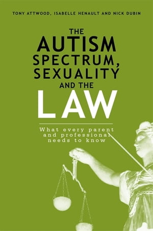 The Autism Spectrum,  Sexuality and the Law What every parent and professional needs to know