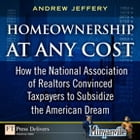 Homeownership at Any Cost: How the National Association of Realtors Convinced Taxpayers to Subsidize the American Dream by Andrew Jeffery