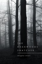 The Backwoods Snatcher by Douglas Strait