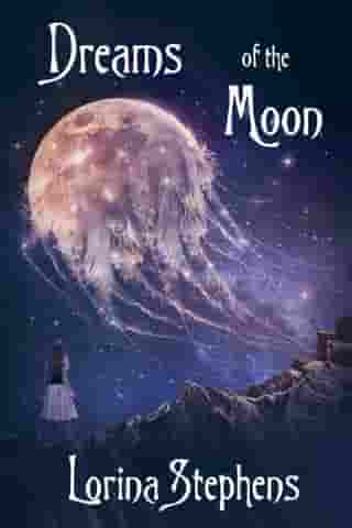 Dreams of the Moon by Lorina Stephens