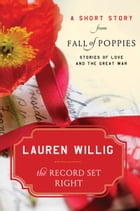 The Record Set Right: A Short Story from Fall of Poppies: Stories of Love and the Great War by Lauren Willig