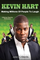 Kevin Hart: Making Millions of People to Laugh by Jane K Allende