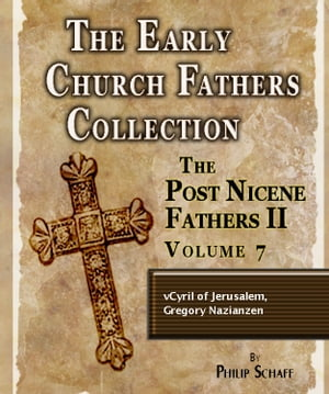 Early Church Fathers - Post Nicene Fathers II - Volume 7 - Cyril of Jerusalem,  Gregory Nazianzen