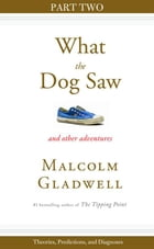 Theories, Predictions, and Diagnoses: Part Two from What the Dog Saw by Malcolm Gladwell