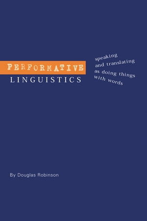 Performative Linguistics Speaking and Translating as Doing Things with Words