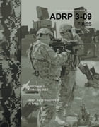 Army Doctrine Reference Publication ADRP 3-09 Fires with Change 1 8 February 2013 by United States Government  US Army
