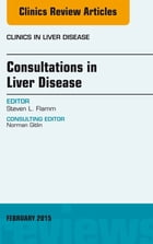 Consultations in Liver Disease, An Issue of Clinics in Liver Disease, E-Book by Steven L. Flamm, MD