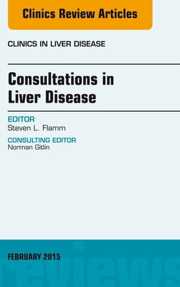 Book Consultations in Liver Disease, An Issue of Clinics in Liver Disease, E-Book by Steven L. Flamm, MD