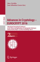 Advances in Cryptology – EUROCRYPT 2016: 35th Annual International Conference on the Theory and Applications of Cryptographic Techniques, Vie by Marc Fischlin