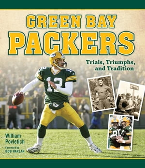 Green Bay Packers Trials,  Triumphs,  and Tradition