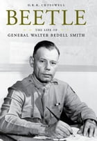 Beetle: The Life of General Walter Bedell Smith by D.K.R. Crosswell