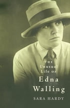 The Unusual Life of Edna Walling: A biography by Sara Hardy