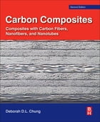 Carbon Composites: Composites with Carbon Fibers, Nanofibers, and Nanotubes by Deborah D.L. Chung