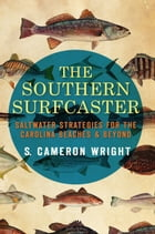 The Southern Surfcaster: Saltwater Strategies for the Carolina Beaches & Beyond by S. Cameron Wright