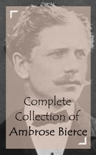 Complete Collection of Ambrose Bierce by Ambrose Bierce