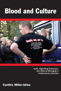 Blood and Culture: Youth, Right-Wing Extremism, and National Belonging in Contemporary Germany